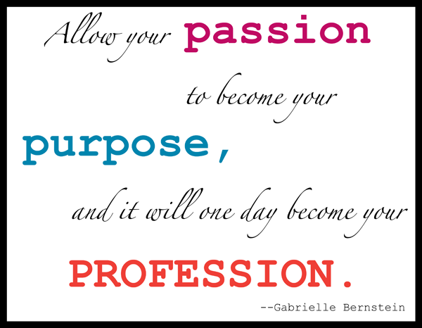 Allow-your-passion-to-become-your-purpose-and-it-will-one-day-become-your-profession