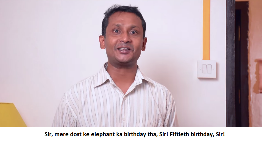 Dost ke elephant ka happy birthday tha Sir. Fiftieth birthday, Sir