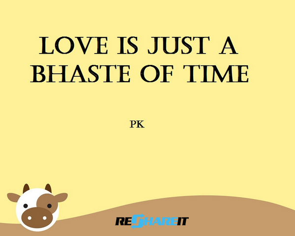 Love Is Just A Bhaste Of Time