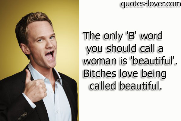 The-only-B-word-you-should-call-a-woman-is-beautiful-.-Bitches-love-being-called-beautiful. 3