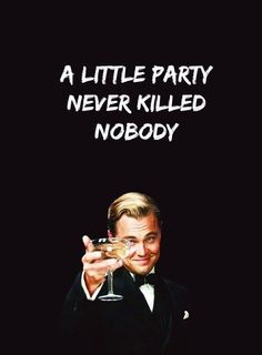 a little party never killed anybody