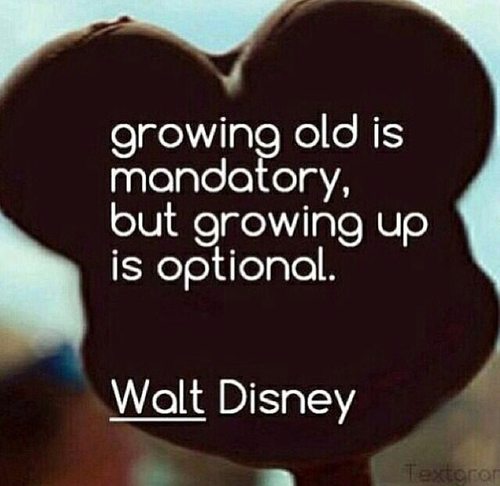 Walt Disney Quote Growing Old Is Mandatory
