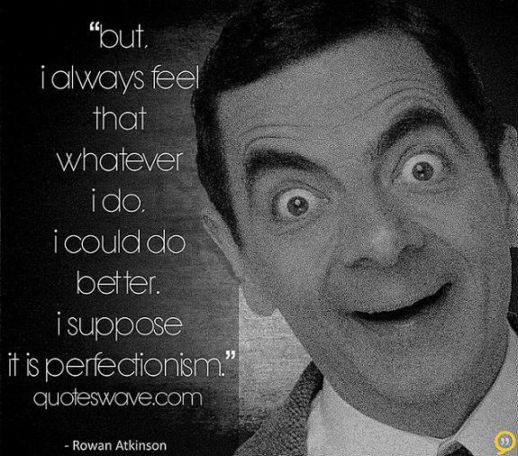 perfectionsim rowan atkinson