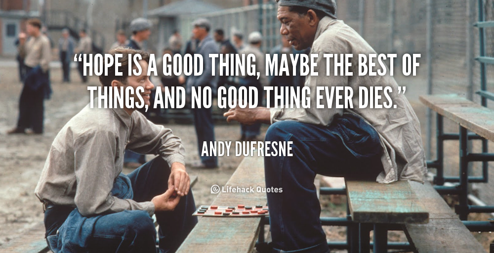 quote-Andy-Dufresne-hope-is-a-good-thing-maybe-the-255198